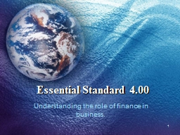 Essential Standard 4.00 Understanding the role of finance in business.