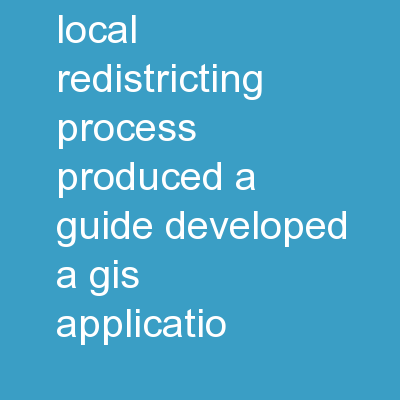 Our office assists in the local redistricting process (Produced a guide, developed a GIS applicatio