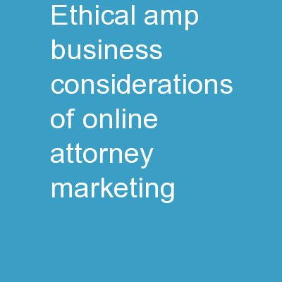 ETHICAL & BUSINESS CONSIDERATIONS OF ONLINE ATTORNEY MARKETING