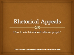 Rhetorical Appeals How to win friends and influence people* PowerPoint PPT Presentation