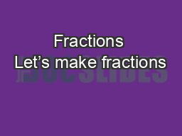 Fractions Let's make fractions