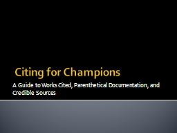 Citing for Champions A Guide to Works Cited, Parenthetical Documentation, and Credible Sources