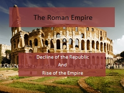 The Roman Empire Decline of the Republic