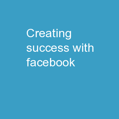 Creating Success with  Facebook PowerPoint PPT Presentation