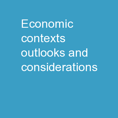 Economic Contexts, Outlooks and Considerations
