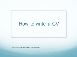 How to write a CV https ://www.wikihow.com/Write-a-CV-(Curriculum-Vitae)