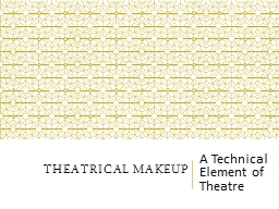 THEATRICAL MAKEUP A Technical Element of Theatre