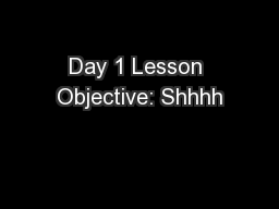 Day 1 Lesson Objective: Shhhh