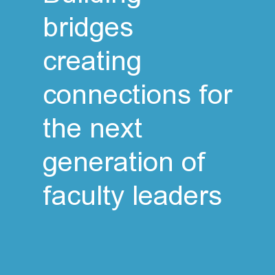 Building Bridges:  Creating Connections for the Next Generation of Faculty Leaders