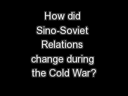 How did Sino-Soviet Relations change during the Cold War? PowerPoint PPT Presentation