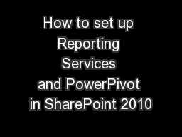 How to set up Reporting Services andPowerPivot in SharePoint 2010