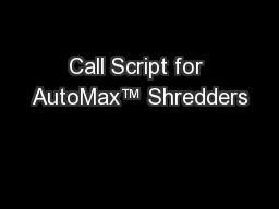 Call Script for AutoMax™ Shredders