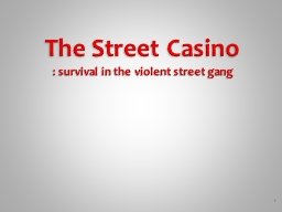 1 The Street  Casino : survival in the violent street gang