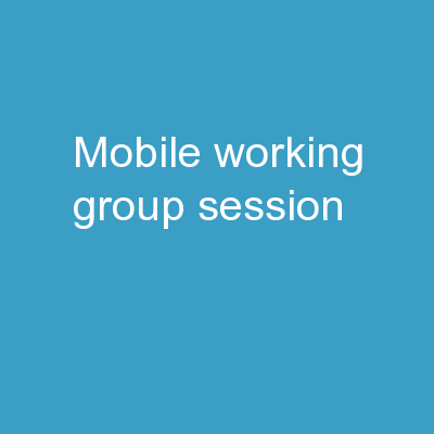 Mobile Working Group Session