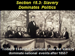 Section  15.3:  Slavery Dominates Politics PowerPoint PPT Presentation