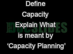 Define Capacity Explain What is meant by �Capacity Planning�