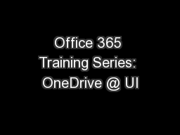 Office 365 Training Series: OneDrive @ UI