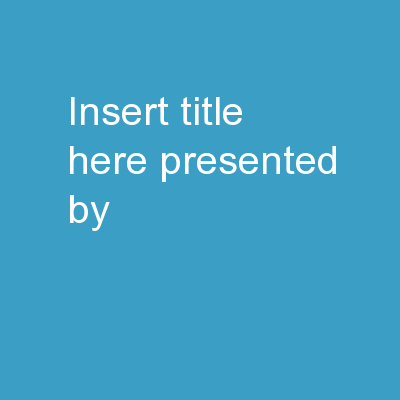 Insert Title Here Presented by: