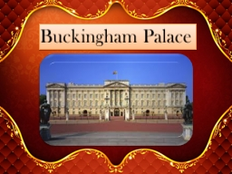 Buckingham Palace It is the home of Queen Elizabeth ∏.  This is also the place where Prince Willi