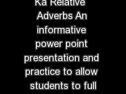Ka Relative  Adverbs An informative power point presentation and practice to allow students to full