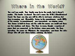 Where in the World? You can't go south.  Your family may be in the south, but it doesn't matter PowerPoint PPT Presentation