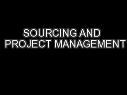 SOURCING AND  PROJECT MANAGEMENT