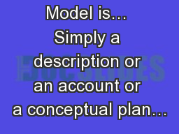 A Business Model is… Simply a description or an account or a conceptual plan…
