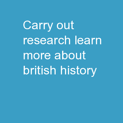 Carry Out Research Learn more about British History