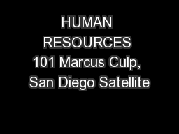HUMAN RESOURCES 101 Marcus Culp, San Diego Satellite