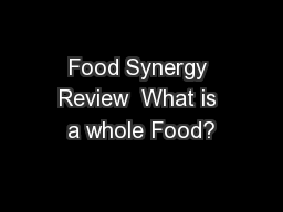 Food Synergy Review  What is a whole Food?