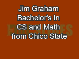 Jim Graham Bachelor's in CS and Math from Chico State