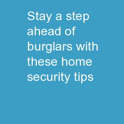 Stay A Step Ahead Of Burglars With These Home Security Tips