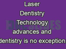 Laser Dentistry Technology advances and dentistry is no exception.