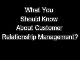 What You Should Know About Customer Relationship Management?