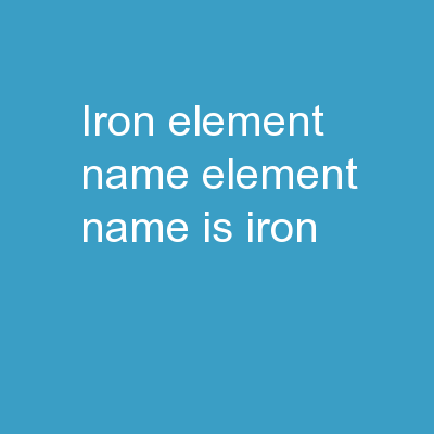 "Iron Element name Element name is ""Iron"""