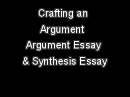 Crafting an Argument  Argument Essay & Synthesis Essay