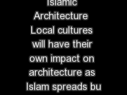 Islamic Architecture  Local cultures will have their own impact on architecture as Islam spreads bu