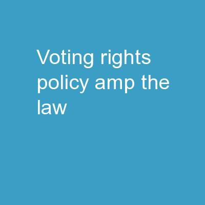 Voting Rights Policy & The Law