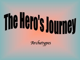 The Hero's Journey Archetype: PowerPoint PPT Presentation