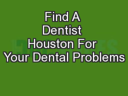 Find A Dentist Houston For Your Dental Problems