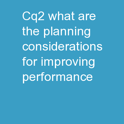 CQ2 – What are the planning considerations for improving performance?