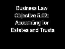 Business Law Objective 5.02: Accounting for Estates and Trusts