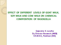 EFFECT OF DIFFERENT LEVELS OF GOAT MILK, SOY MILK AND COW MILK ON CHEMICAL COMPOSITION OF RASOGOLLA PowerPoint PPT Presentation