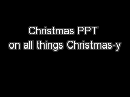 Christmas PPT on all things Christmas-y PowerPoint PPT Presentation