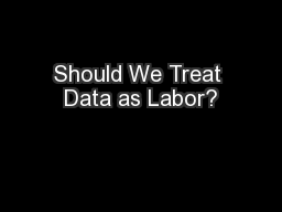 Should We Treat Data as Labor?