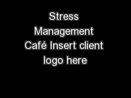 Stress Management Caf� Insert client logo here