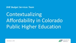 December 6, 2018 Contextualizing Affordability in Colorado Public Higher Education