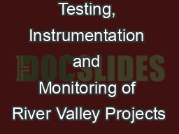 Challenges in Testing, Instrumentation and Monitoring of River Valley Projects