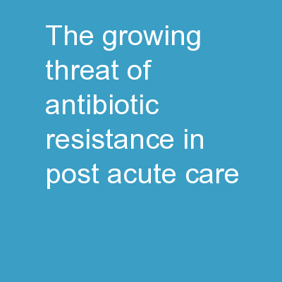 The Growing Threat of Antibiotic Resistance in Post-Acute Care