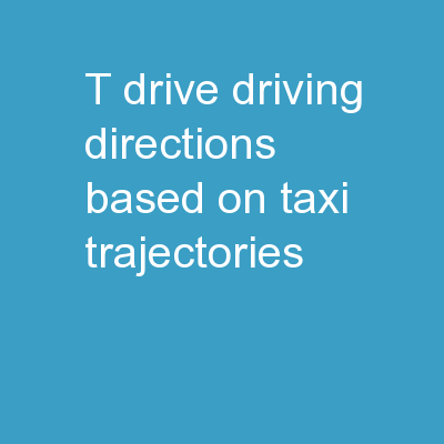T-Drive : Driving Directions Based on Taxi Trajectories